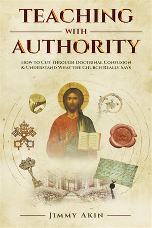 Teaching with Authority; How to Cut Through Doctrinal Confusion & Understand What the Church Really Says