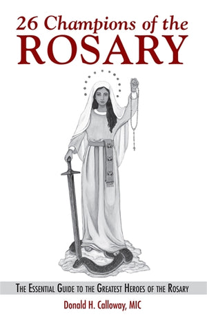 26 Champions of the Rosary; The Essential Guide to the Greatest Heroes of the Rosary