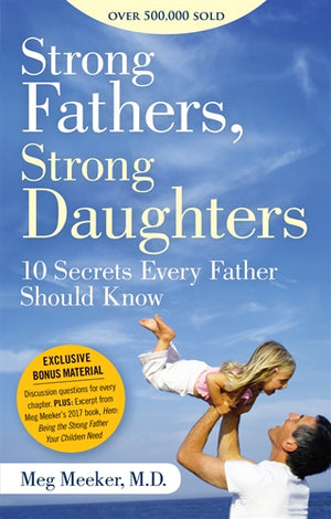 Strong Fathers, Strong Daughters; 10 Secrets Every Father Should Know