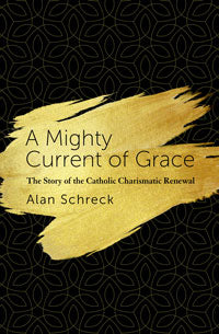 A Mighty Current of Grace; The Story of the Catholic Charismatic Renewal