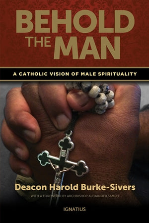 Behold the Man; A Catholic Vision of Male Spirituality