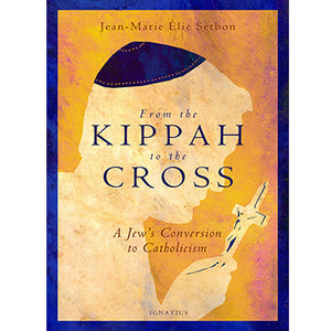 From the Kippah to the Cross: A Jew's Conversion to Catholicism