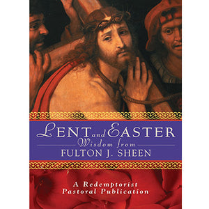 Lent and Easter Wisdom from Fulton Sheen