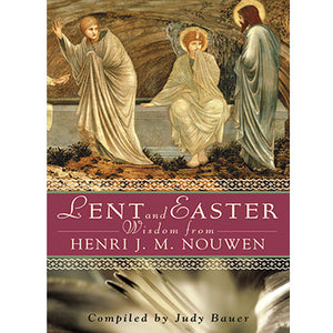 Lent and Easter Wisdom from Henri J. M. Nouwen