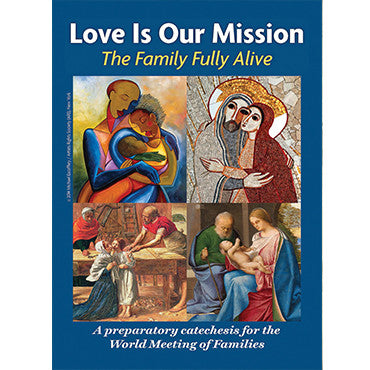 Love Is Our Mission: The Family Fully Alive