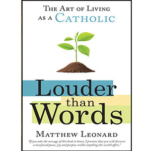 Louder Than Words: The Art of Living as a Catholic