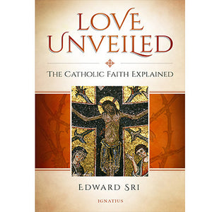 Love Unveiled: The Catholic Faith Explained