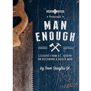 Man Enough: Lessons from St. Joseph on Becoming a Godly Man