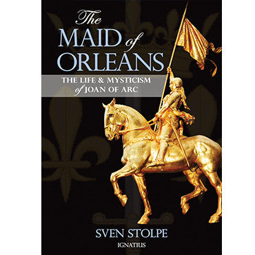 The Maid of Orleans: The Life and Mysticism of Joan of Arc