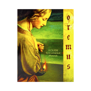 Oremus; A Guide to Catholic Prayer  --Study Guide