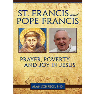 St. Francis and Pope Francis: Prayer, Poverty, and Joy