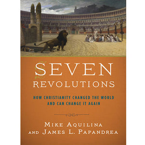 Seven Revolutions: How Christianity Changed the World and Can Change It Again