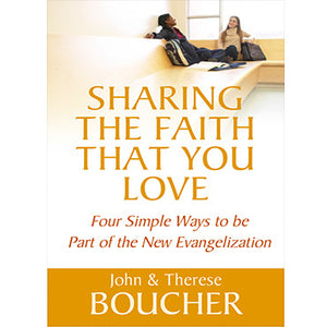 Shaing the Faith that You Love: Four Simple Ways to be Part of the New Evangelization