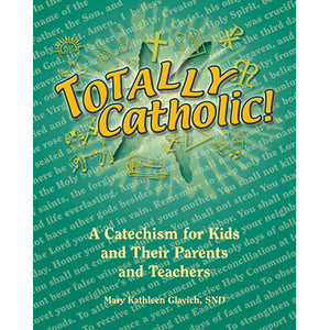 Totally Catholic! A Catechism for Kids