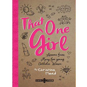 That One Girl: Lessons from Mary for Young Catholic Women