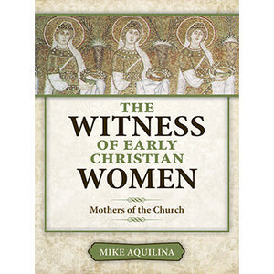 Witness of Early Christian Women: Mothers of the Church