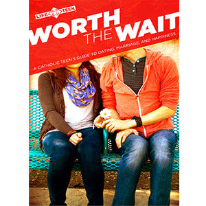 Worth the Wait: A Catholic Teen's Guide to Dating, Marriage and Happiness