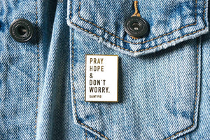 Pray, Hope & Don't Worry Enamel Pin