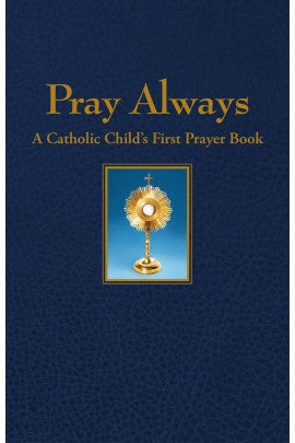 Pray Always; A Catholic Child's First Prayer Book