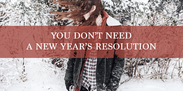 You don't need a New Year's resolution