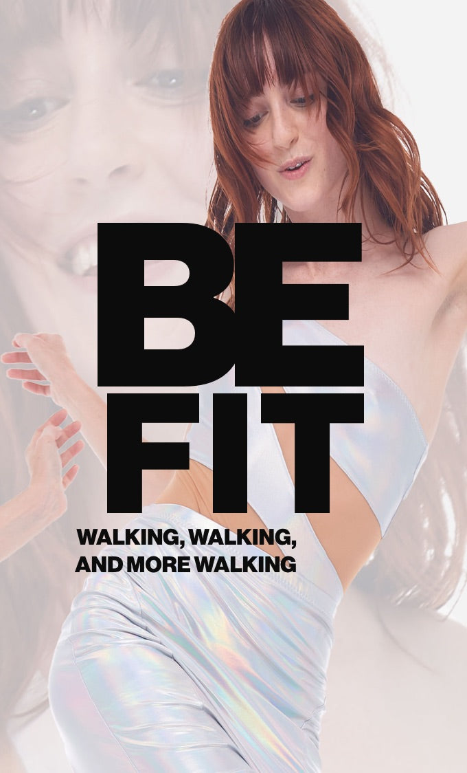 Be Fit: walking, walking, and more walking
