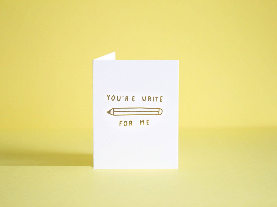 You Are Write For Me Greeting Card