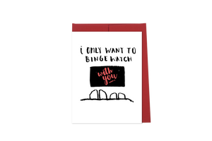 I Only Want to Binge Watch With You Card
