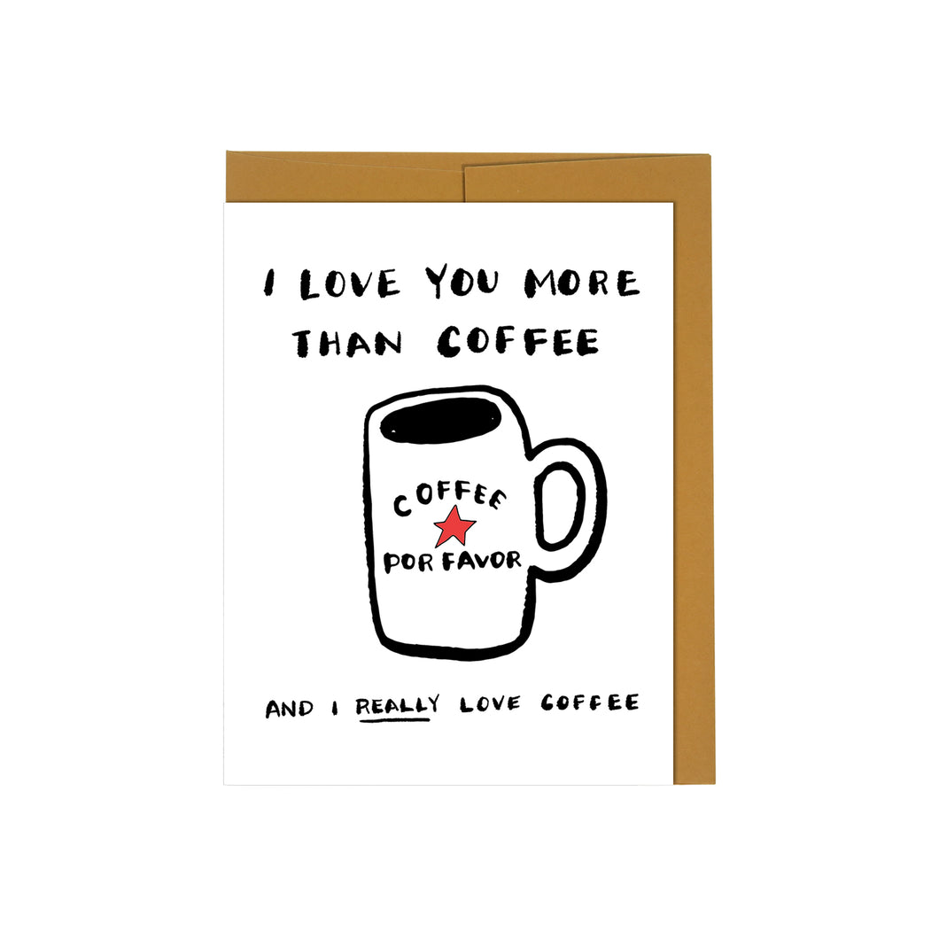 I Love You More Than Coffee, And I Really Love Coffee Card