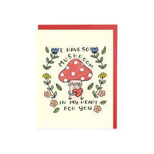 I Have So Mushroom In My Heart Card