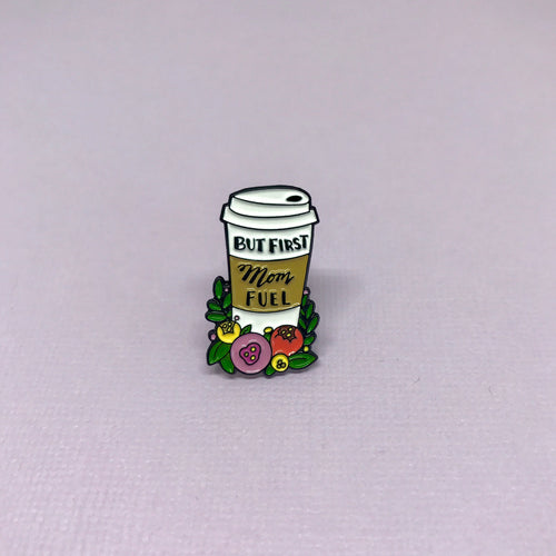 But First Mom Fuel- Coffee Pin