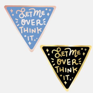 Let Me Over Think It - Enamel Pin
