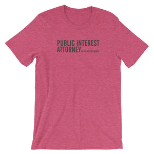 """Public Interest Attorney, So You Buy the Drinks"" T — Unisex"