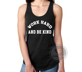 Work Hard and Be Kind Racerback Tank Top.