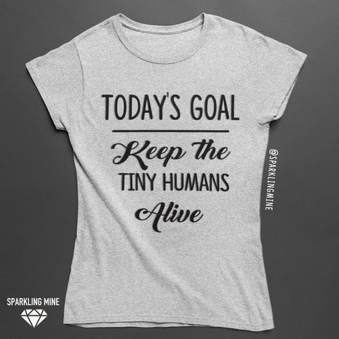 Today's Goal: Keep the Tiny Humans Alive Graphic Tee.