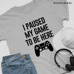 I Paused My Game to Be Here Graphic Tee.