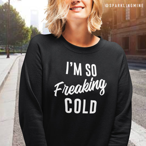 I'm So Freaking Cold Graphic Sweatshirt.