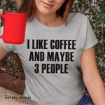 I Only Like Coffee & Maybe 3 People Heather Grey Tee.