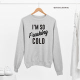 I'm so Freaking Cold Grey Graphic Sweatshirt.