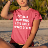 Eat Well, Work Hard, Love Truly, Travel Often Graphic Tee.