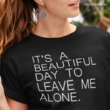 It's a Beautiful Day to Leave Me Alone Graphic Tee.