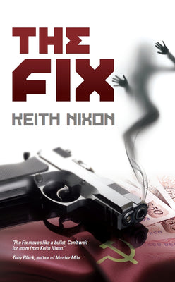 The Fix - Keith Nixon - Caffeine Nights Books
