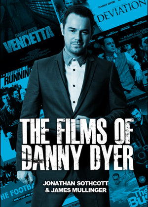 The Films of Danny Dyer - A Working Class British Icon - Caffeine Nights Books