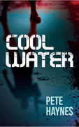Cool Water - A paramilitary psychopath and a corrupt politician - thriller by Pete Haynes - Caffeine Nights Books