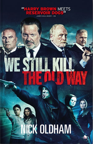 WE STILL KILL THE OLD WAY BY NICK OLDHAM - BRITISH GANGLAND ERUPTS - Caffeine Nights Books