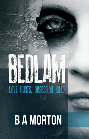 Bedlam - B.A. Morton - Dark suspense - Caffeine Nights Books