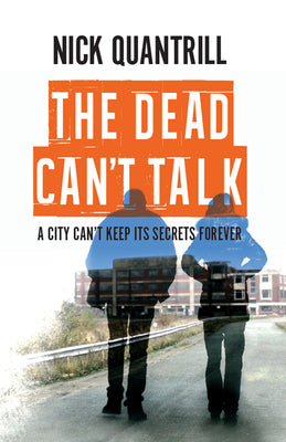 The Dead Can't Talk - Brit Grit from Nick Quantrill - Caffeine Nights Books