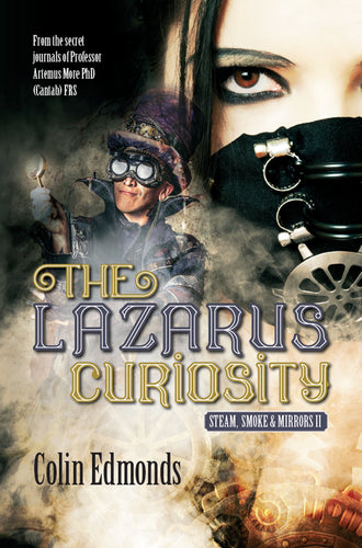 The Lazarus Curiosity: Steam, Smoke & Mirrors II Book by Colin Edmonds