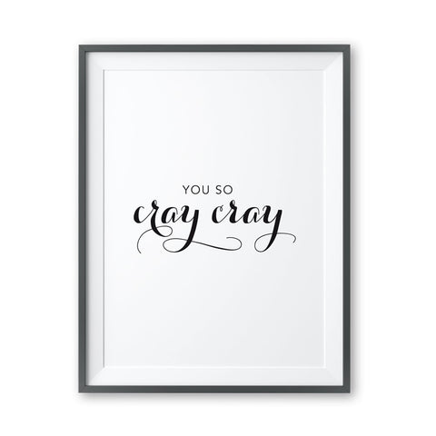 You So Cray Cray - Print