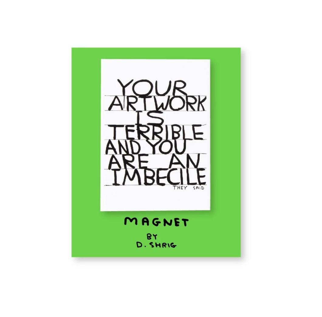 Your Artwork is Terrible Magnet X David Shrigley