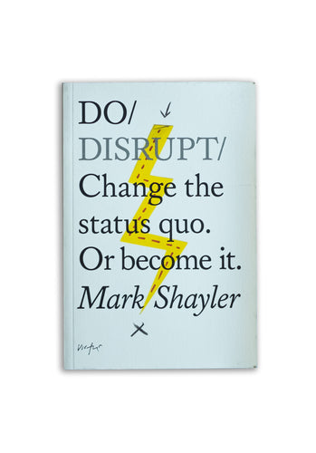 Do Disrupt: Change the Status Quo. Or become it. (Do Books)